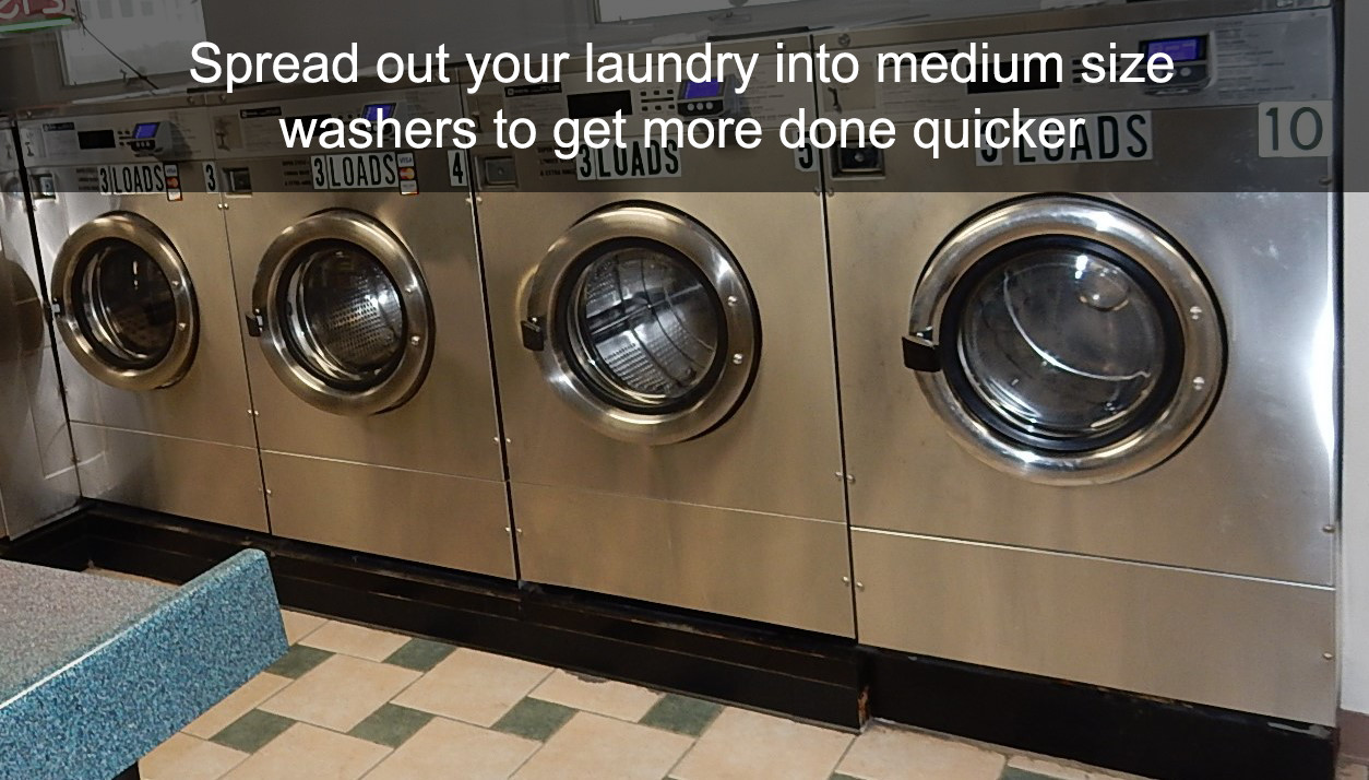 Spread out your laundry into medium size washers to get more done quicker