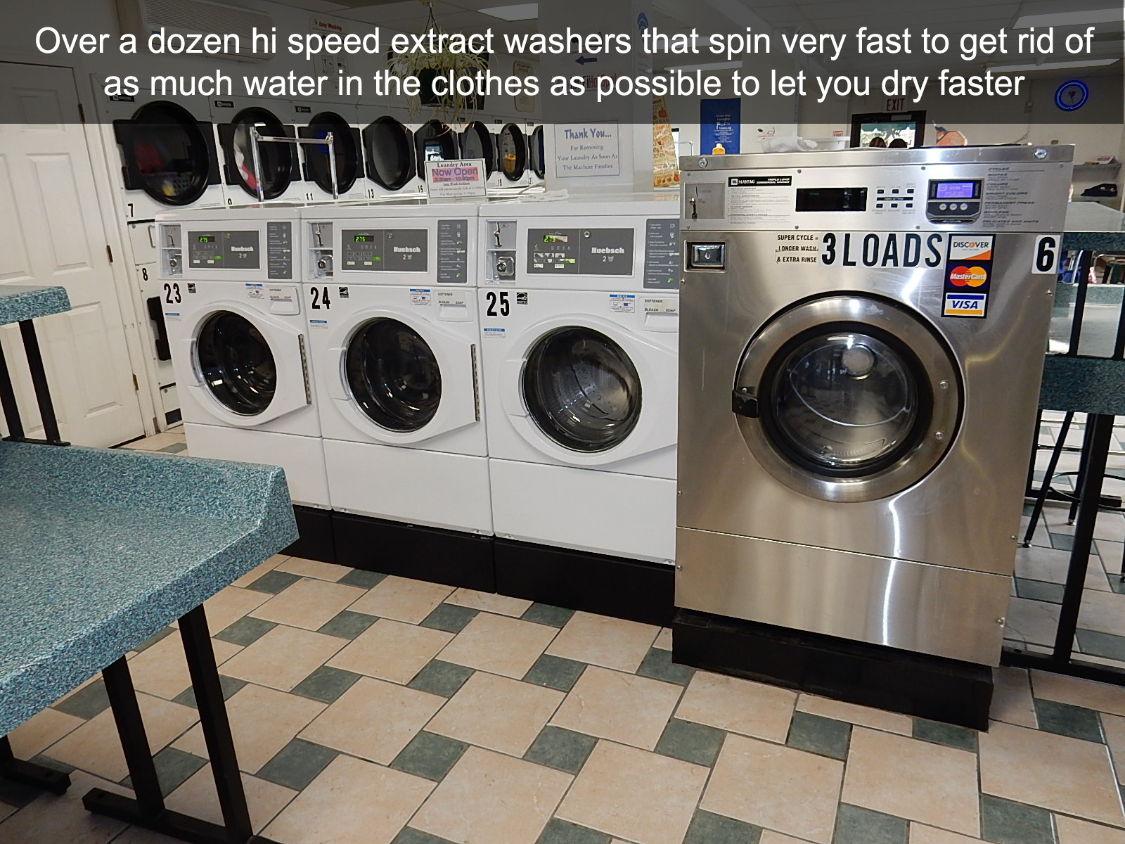 Over a dozen hi speed extract washers that spin very fast to get rid of as much water in the clothes as possible to let you dry faster
